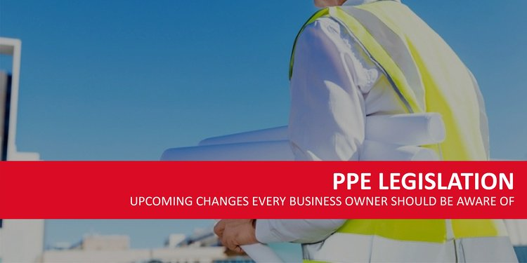 PPE Legislation Has Changed: How to Prepare Your Workforce