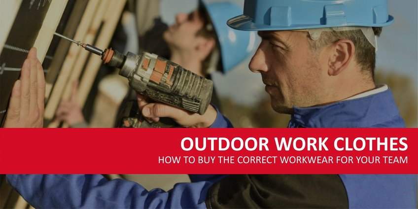How to Choose the Correct Outdoor Work Clothes for Your Team