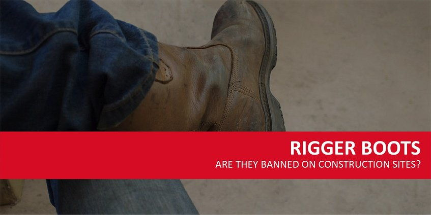 Are Rigger Boots Banned On Construction Sites?